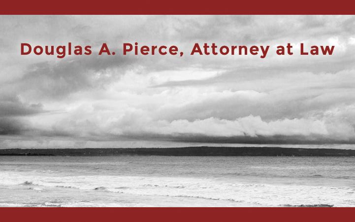 DOUGLAS A PIERCE, ATTORNEY AT LAW