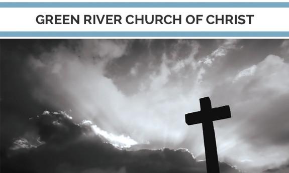 GREEN RIVER CHURCH OF CHRIST