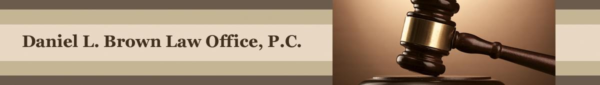 DANIEL L. BROWN LAW OFFICE, P.C.