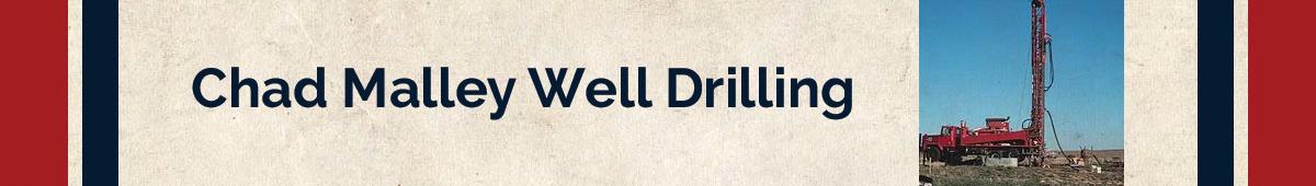 CHAD MALLEY WELL DRILLING LLC