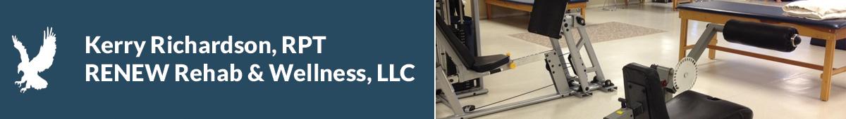 KERRY RICHARDSON, RPT-RENEW REHAB & WELLNESS, LLC