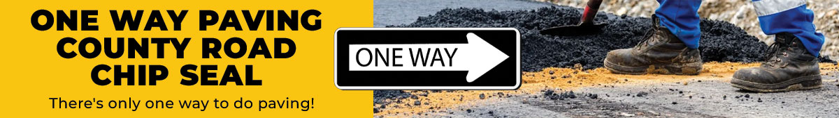 ONE WAY PAVING COUNTY ROAD CHIP SEAL
